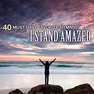 40 Must-Have Favorite Hymns I Stand Amazed.jpg