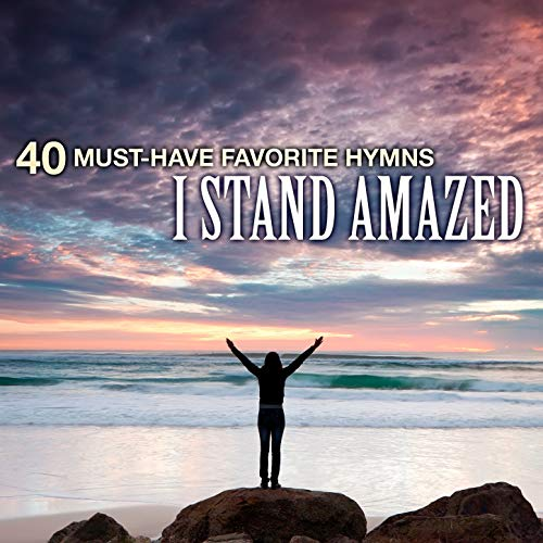 40 Must-Have Favorite Hymns I Stand Amazed