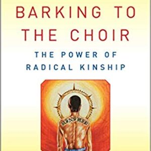 Barking to the Choir The Power of Radical Kinship