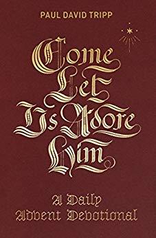 Come, Let Us Adore Him A Daily Advent Devotional
