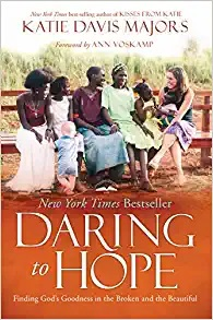 Daring to Hope Finding God's Goodness in the Broken and the Beautiful