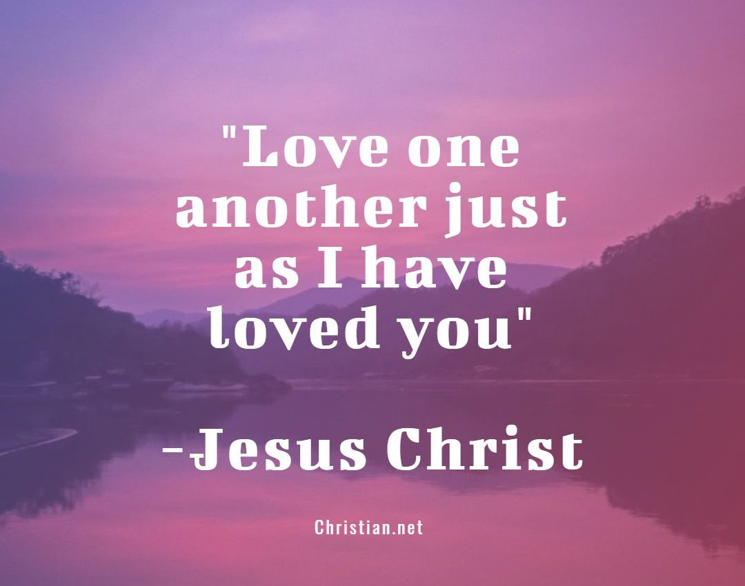 Love one another just as I have loved you